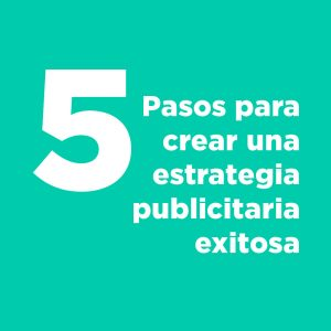 5 pasos para crear una estrategia publicitaria exitosa